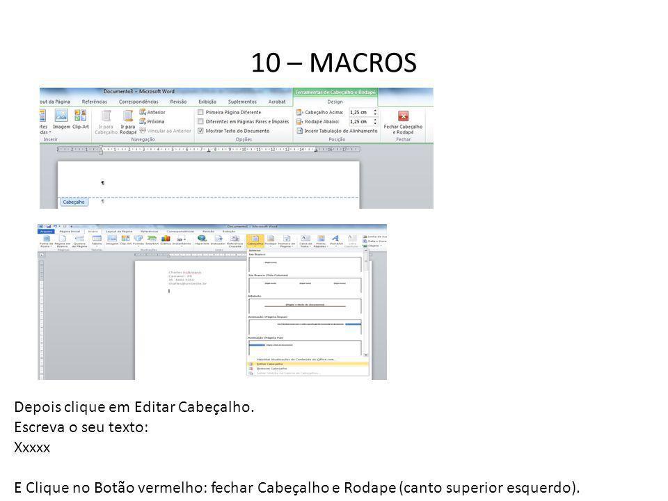 10 – MACROS Depois clique em Editar Cabeçalho. Escreva o seu texto: