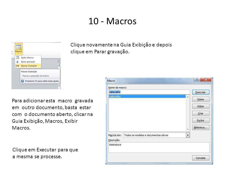 10 - Macros Clique novamente na Guia Exibição e depois clique em Parar gravação.