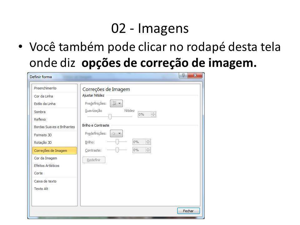 02 - Imagens Você também pode clicar no rodapé desta tela onde diz opções de correção de imagem.