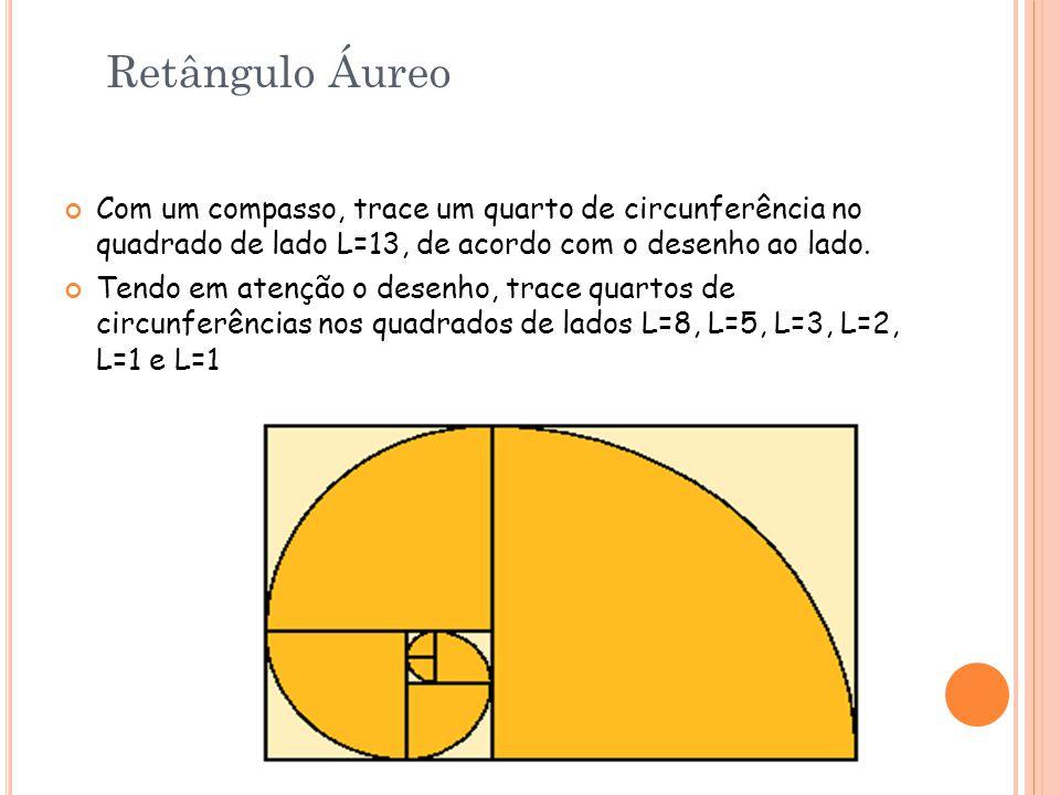 Retângulo Áureo Com um compasso, trace um quarto de circunferência no quadrado de lado L=13, de acordo com o desenho ao lado.