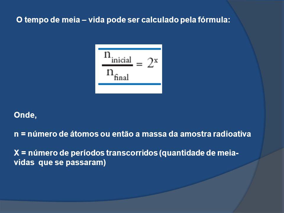 O tempo de meia – vida pode ser calculado pela fórmula: