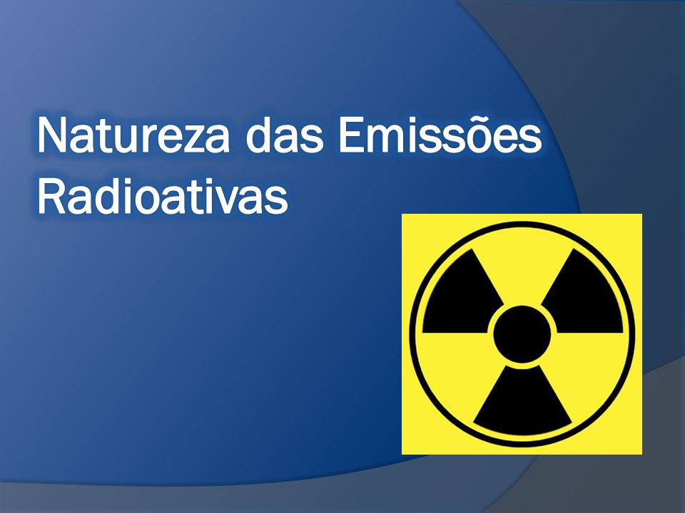 Natureza das Emissões Radioativas