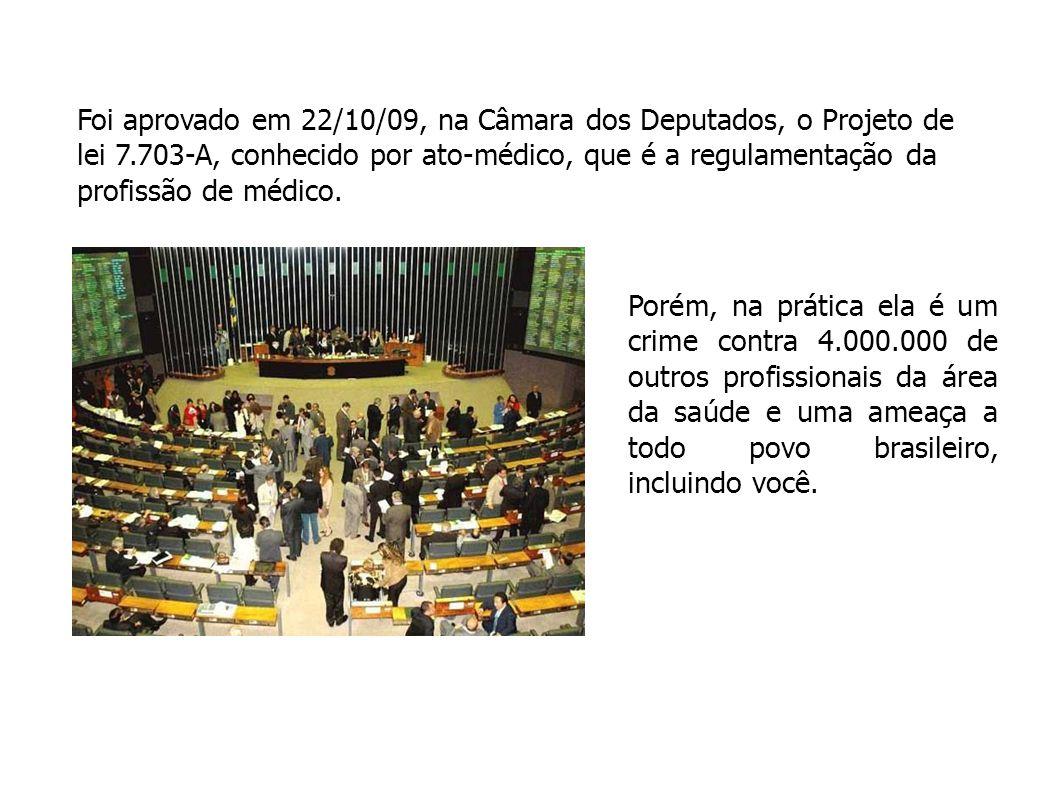 Foi aprovado em 22/10/09, na Câmara dos Deputados, o Projeto de lei 7