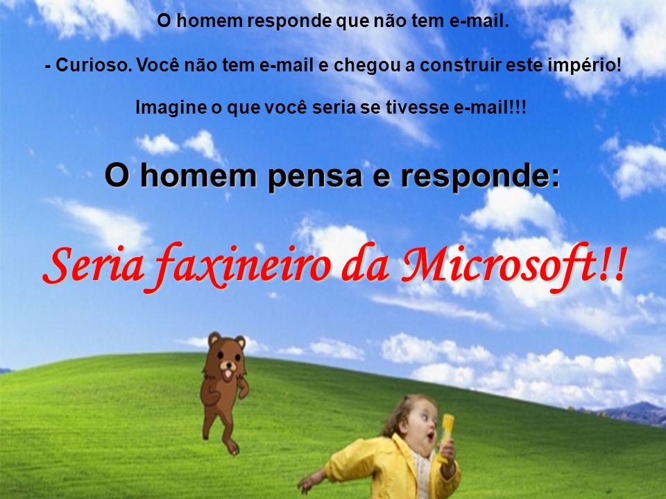 Seria faxineiro da Microsoft!!