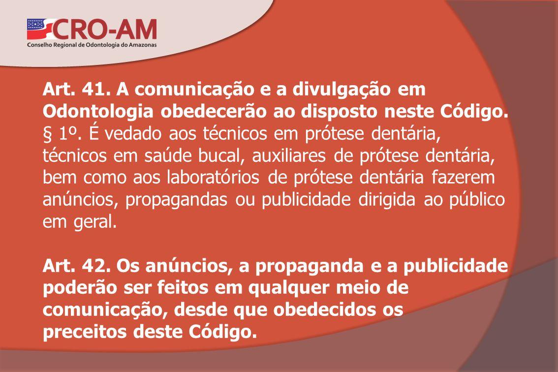 Art. 41. A comunicação e a divulgação em Odontologia obedecerão ao disposto neste Código.