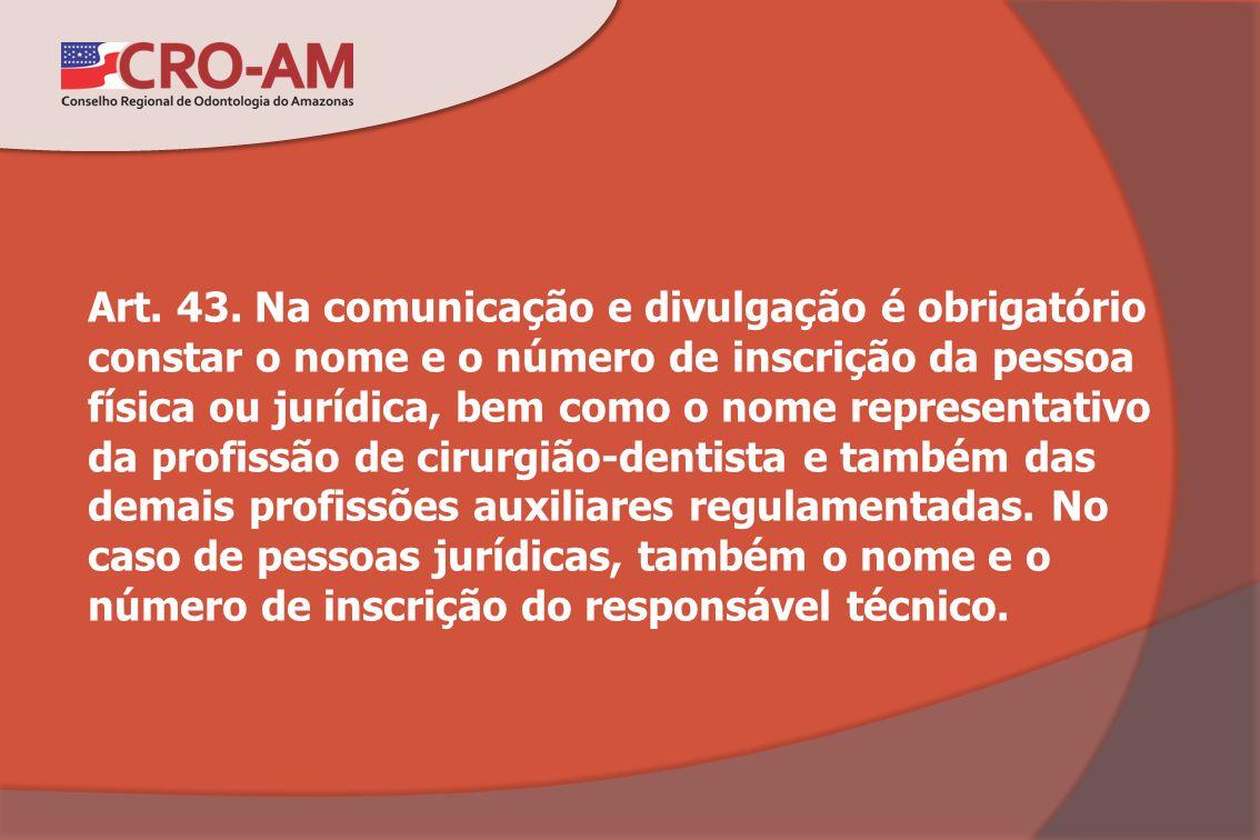 Art. 43. Na comunicação e divulgação é obrigatório constar o nome e o número de inscrição da pessoa