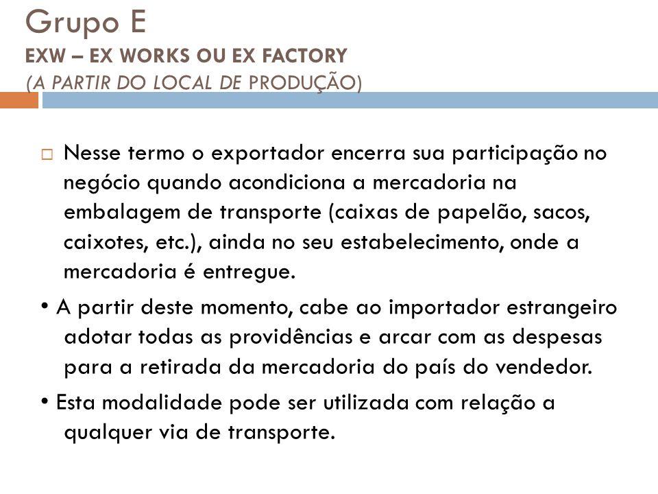 Grupo E EXW – EX WORKS OU EX FACTORY (A PARTIR DO LOCAL DE PRODUÇÃO)