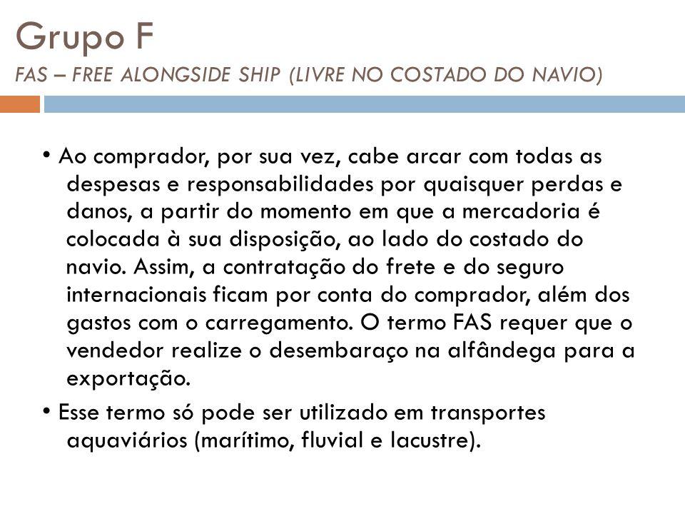 Grupo F FAS – FREE ALONGSIDE SHIP (LIVRE NO COSTADO DO NAVIO)