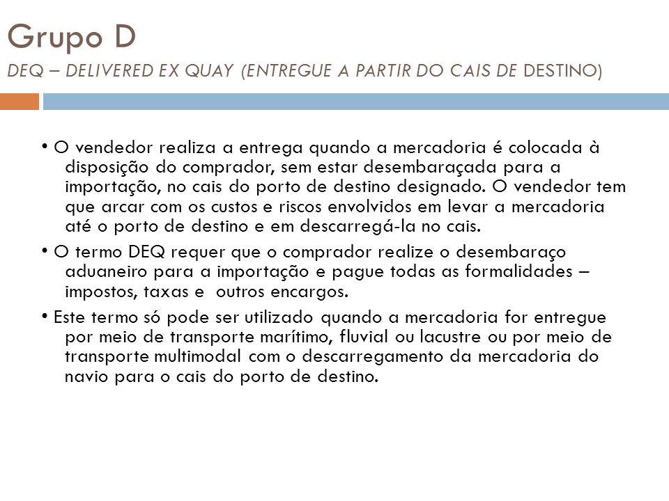 Grupo D DEQ – DELIVERED EX QUAY (ENTREGUE A PARTIR DO CAIS DE DESTINO)