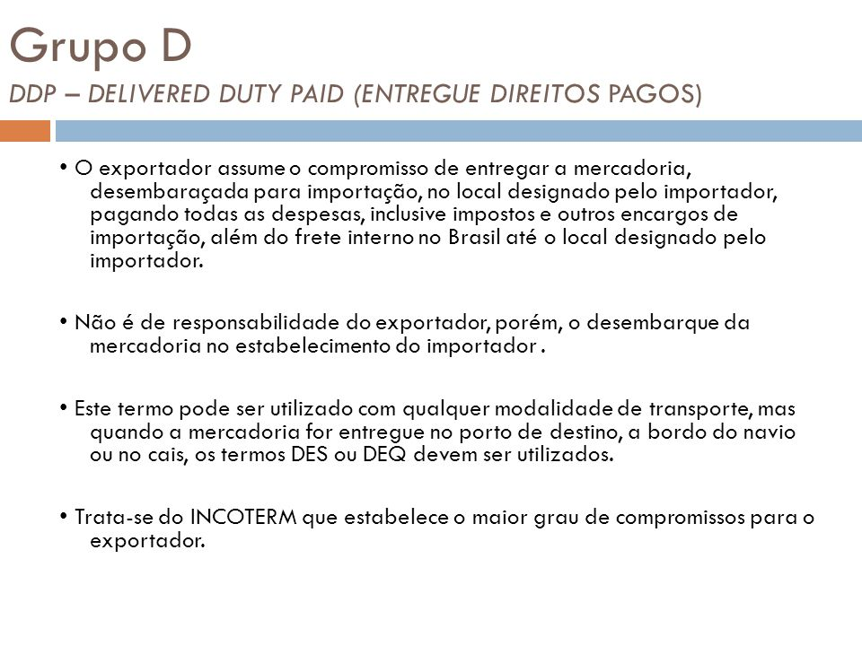 Grupo D DDP – DELIVERED DUTY PAID (ENTREGUE DIREITOS PAGOS)