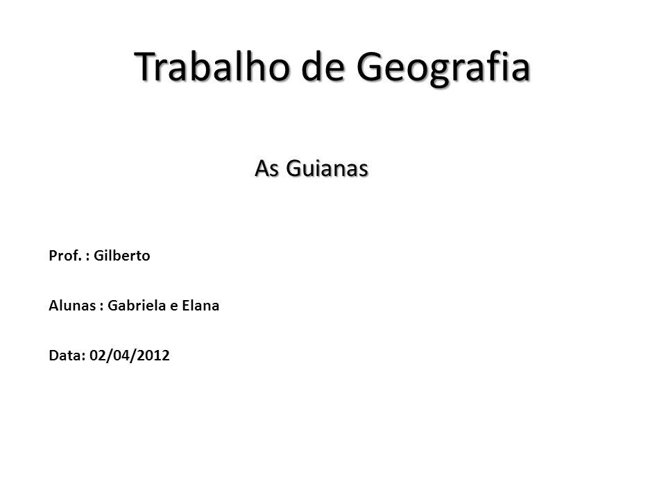 Trabalho de Geografia As Guianas Prof. : Gilberto