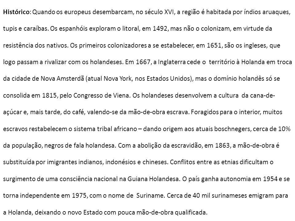 Histórico: Quando os europeus desembarcam, no século XVI, a região é habitada por índios aruaques, tupis e caraíbas.