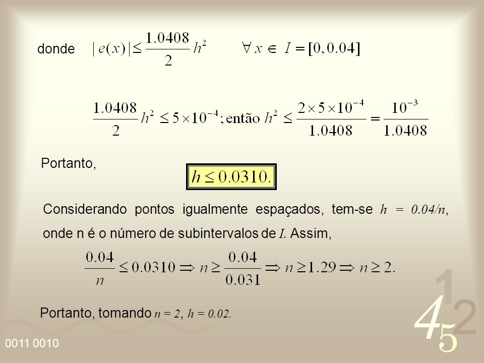 donde Portanto, Considerando pontos igualmente espaçados, tem-se h = 0.04/n, onde n é o número de subintervalos de I. Assim,