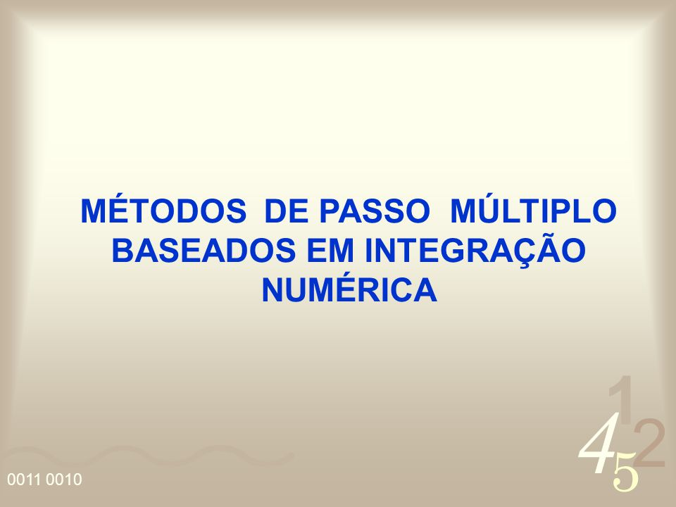 MÉTODOS DE PASSO MÚLTIPLO BASEADOS EM INTEGRAÇÃO NUMÉRICA