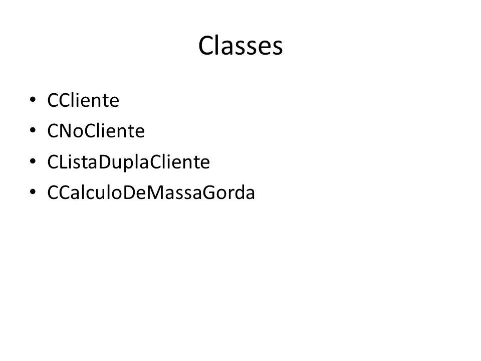 Classes CCliente CNoCliente CListaDuplaCliente CCalculoDeMassaGorda