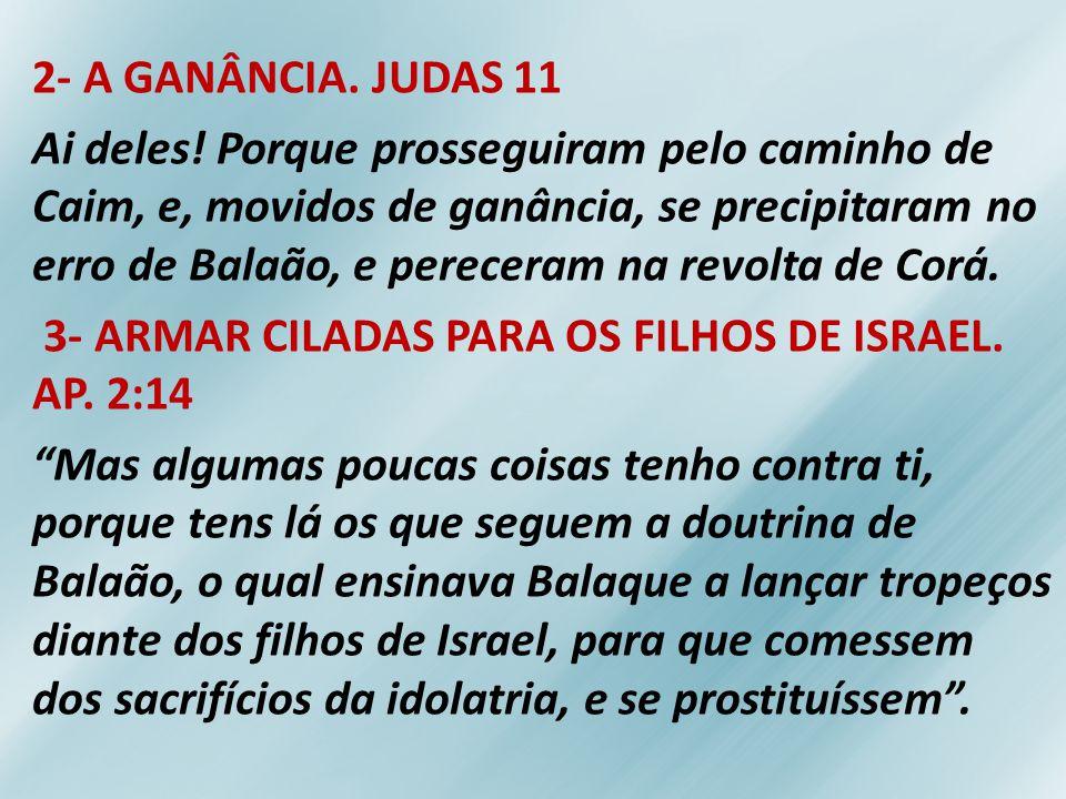 2- A GANÂNCIA. JUDAS 11