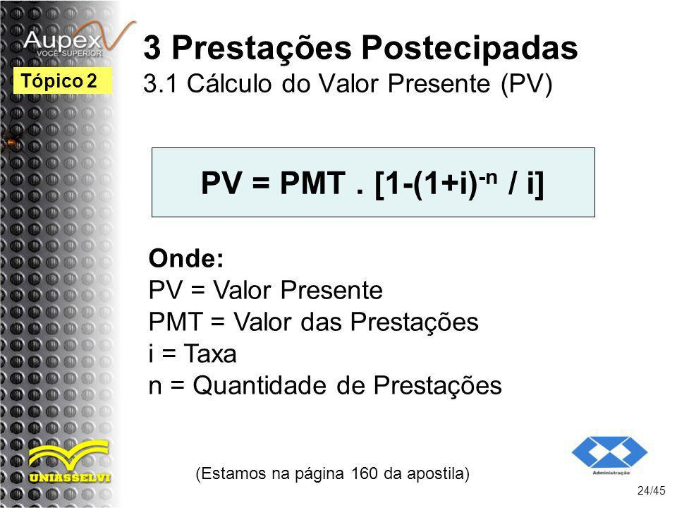 3 Prestações Postecipadas 3.1 Cálculo do Valor Presente (PV)