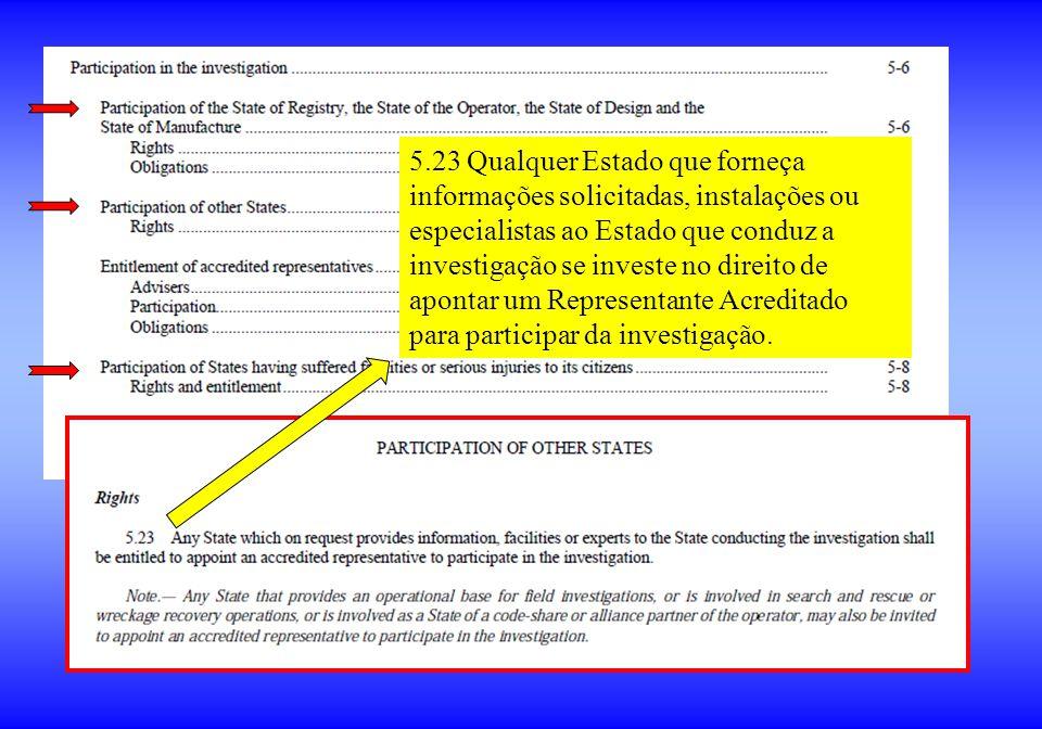 5.23 Qualquer Estado que forneça informações solicitadas, instalações ou especialistas ao Estado que conduz a investigação se investe no direito de apontar um Representante Acreditado para participar da investigação.