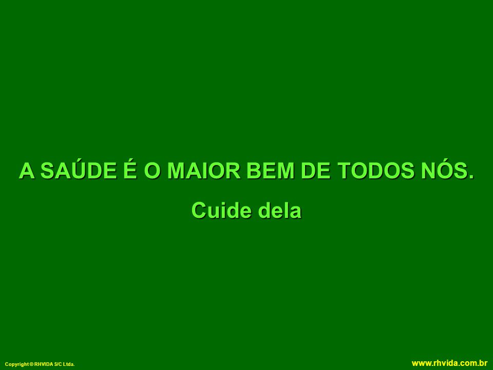 A SAÚDE É O MAIOR BEM DE TODOS NÓS.