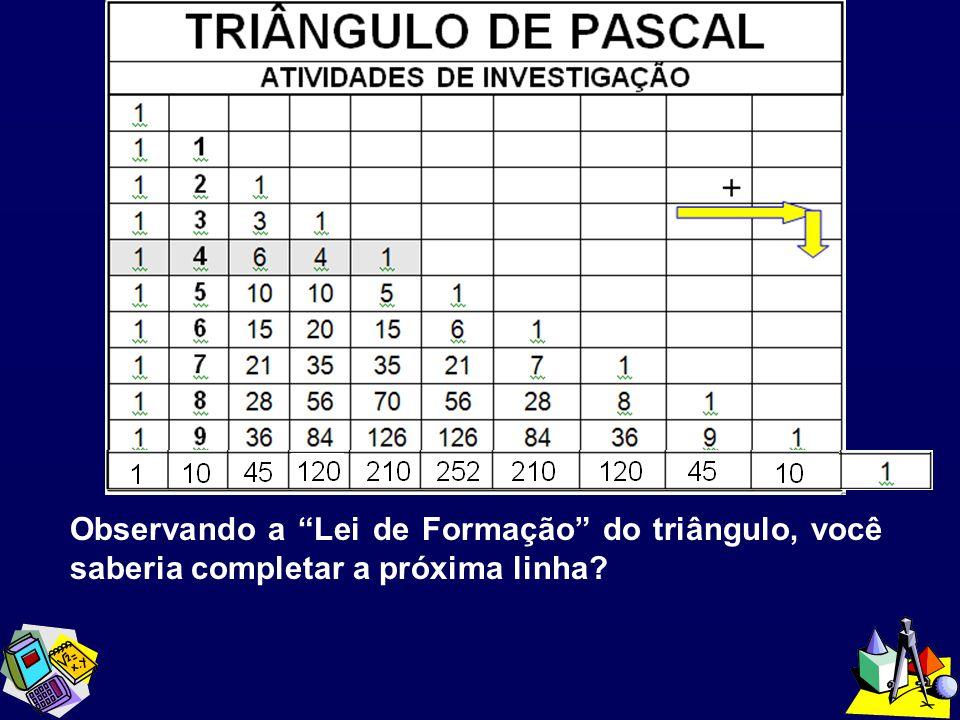 Observando a Lei de Formação do triângulo, você saberia completar a próxima linha