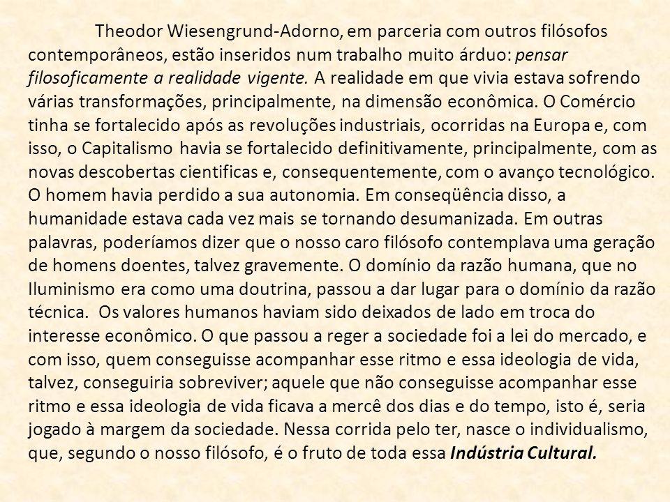 Theodor Wiesengrund-Adorno, em parceria com outros filósofos contemporâneos, estão inseridos num trabalho muito árduo: pensar filosoficamente a realidade vigente.