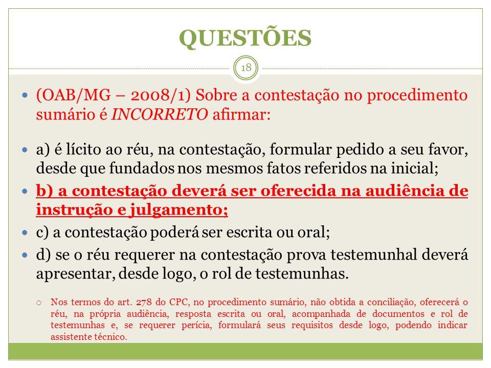 QUESTÕES (OAB/MG – 2008/1) Sobre a contestação no procedimento sumário é INCORRETO afirmar: