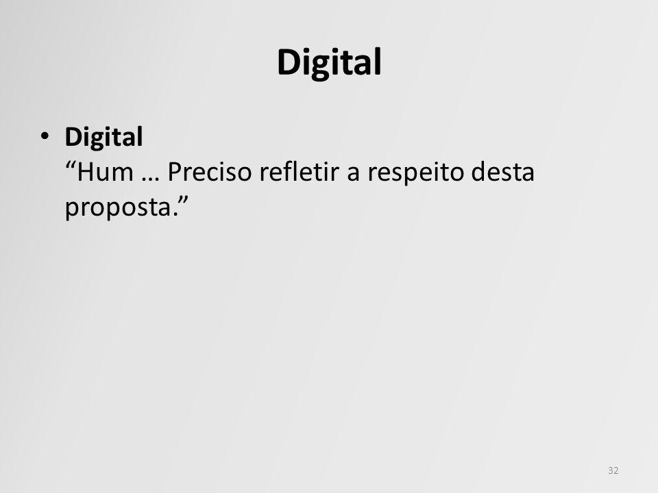 Digital Digital Hum … Preciso refletir a respeito desta proposta.