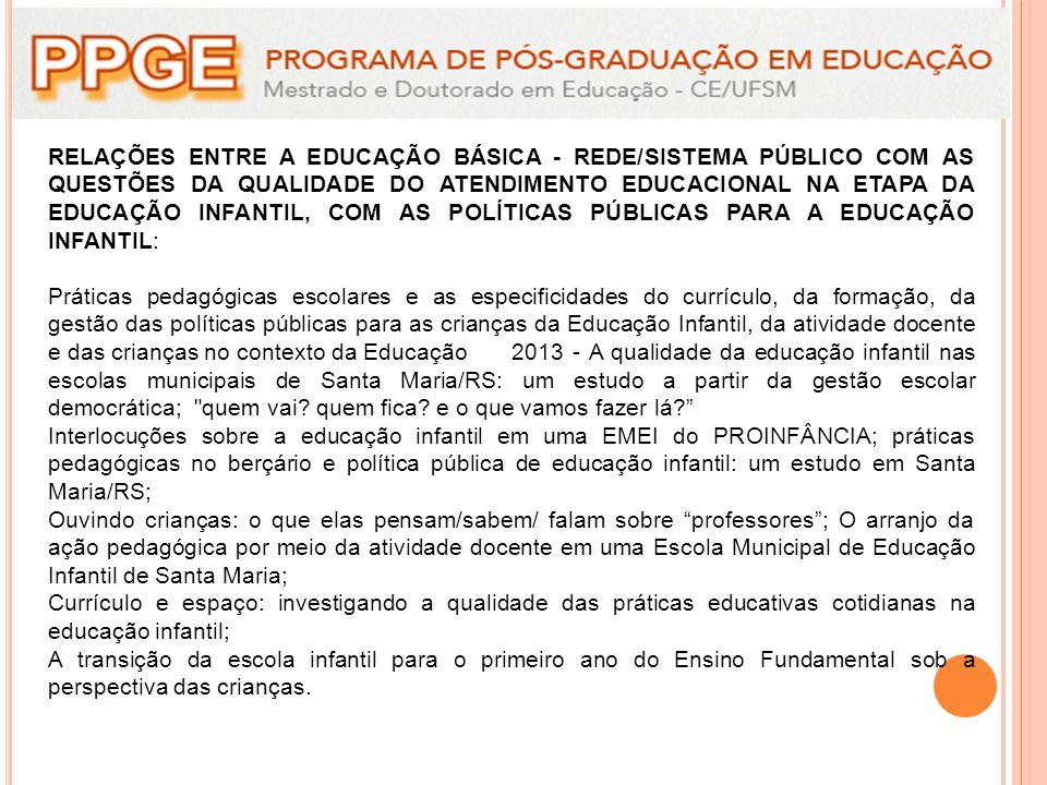 RELAÇÕES ENTRE A EDUCAÇÃO BÁSICA - REDE/SISTEMA PÚBLICO COM AS QUESTÕES DA QUALIDADE DO ATENDIMENTO EDUCACIONAL NA ETAPA DA EDUCAÇÃO INFANTIL, COM AS POLÍTICAS PÚBLICAS PARA A EDUCAÇÃO INFANTIL: