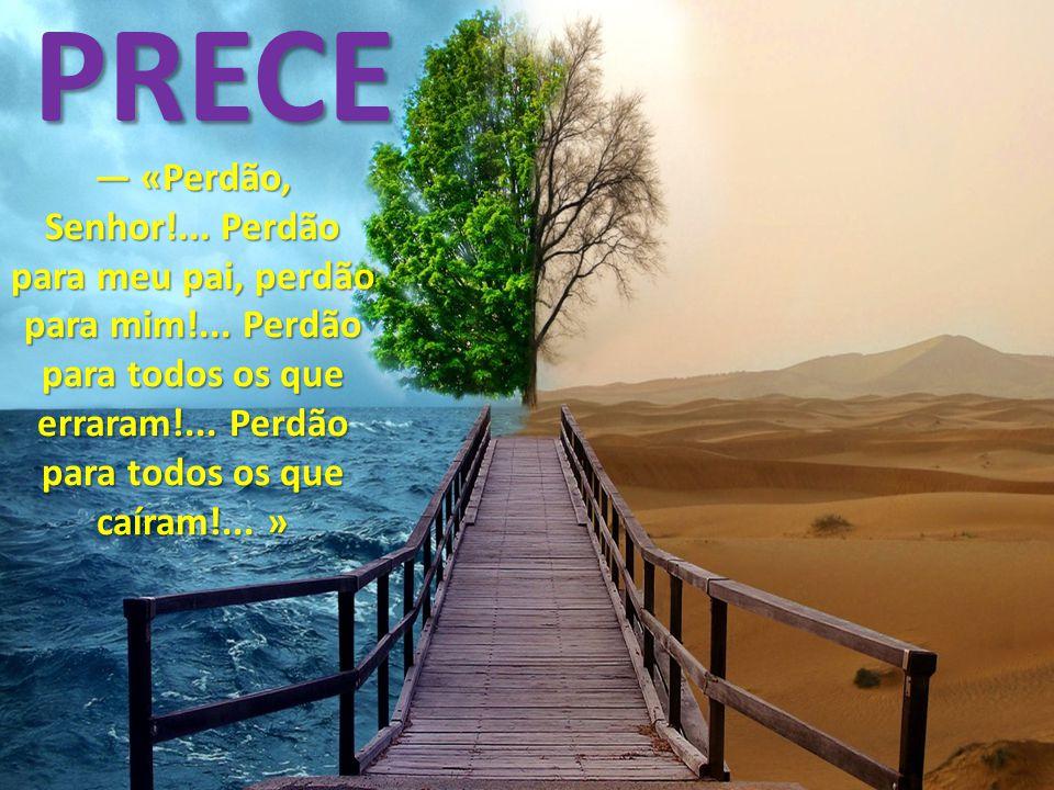 PRECE — «Perdão, Senhor!... Perdão para meu pai, perdão para mim!...