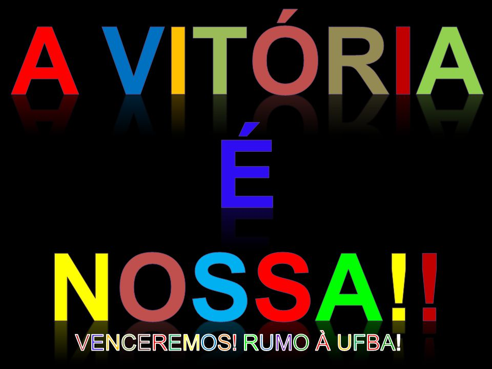 A VITÓRIA É NOSSA!! VENCEREMOS! RUMO À UFBA!