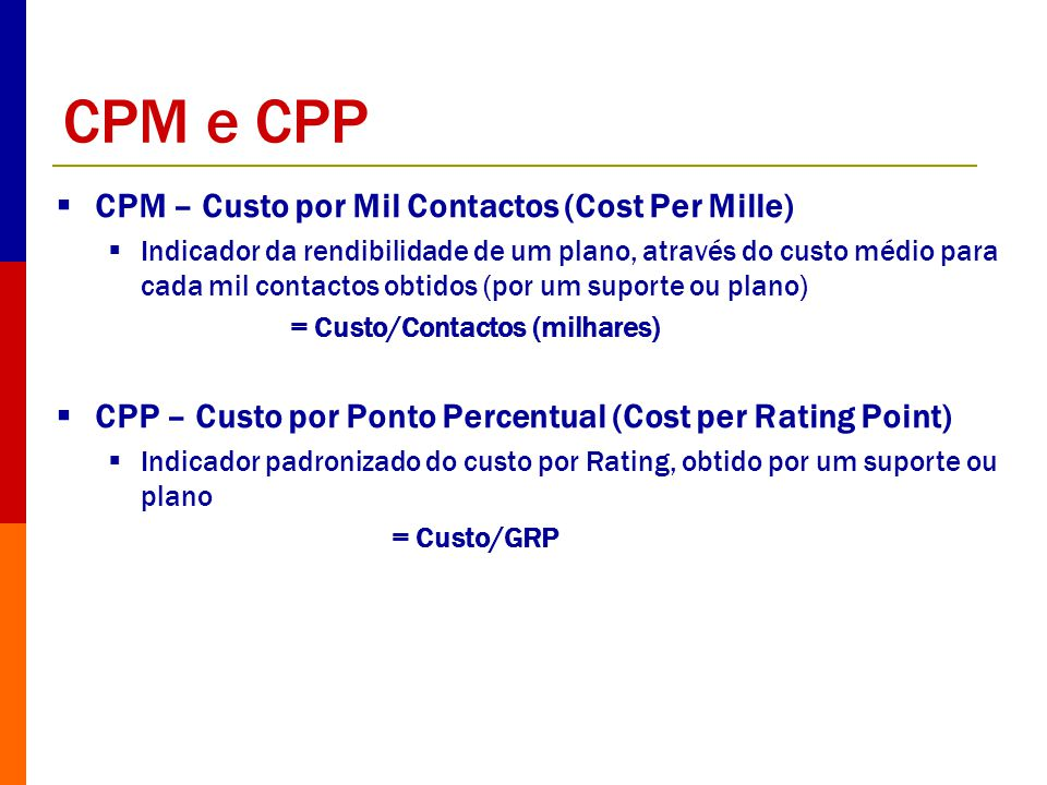 CPM e CPP CPM – Custo por Mil Contactos (Cost Per Mille)