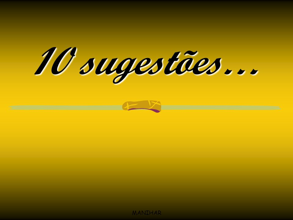10 sugestões… MANIHAR