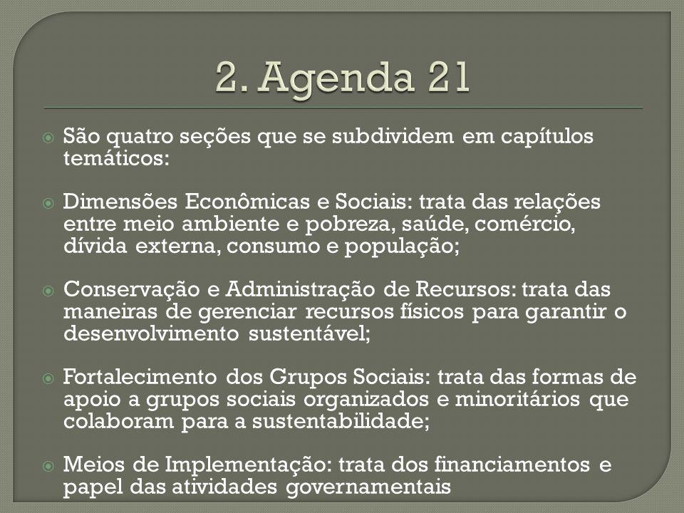 2. Agenda 21 São quatro seções que se subdividem em capítulos temáticos:
