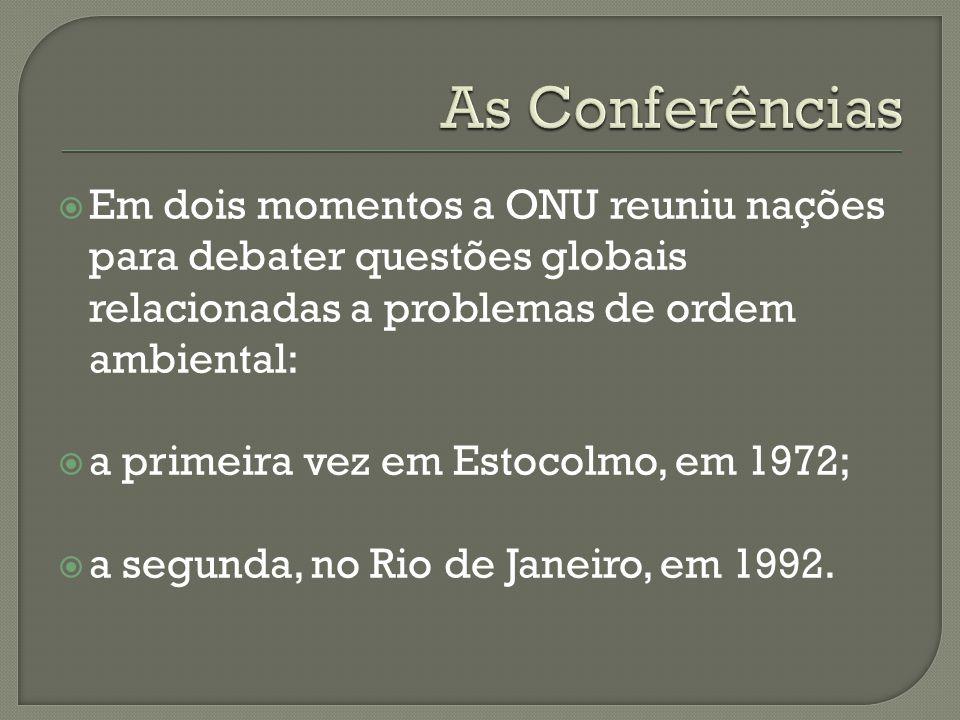 As Conferências Em dois momentos a ONU reuniu nações para debater questões globais relacionadas a problemas de ordem ambiental: