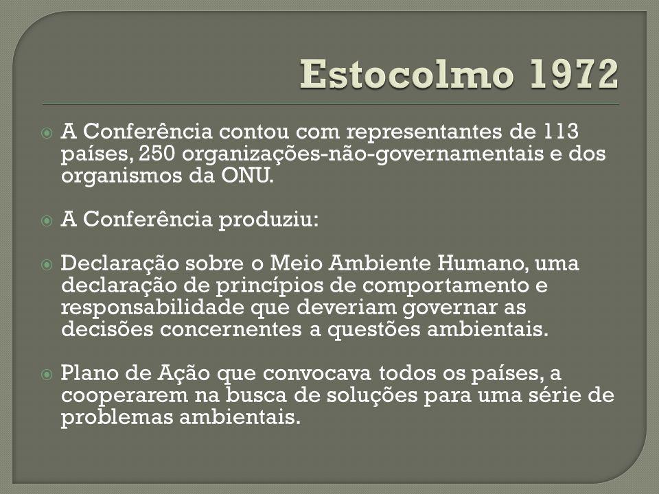 Estocolmo 1972 A Conferência contou com representantes de 113 países, 250 organizações-não-governamentais e dos organismos da ONU.