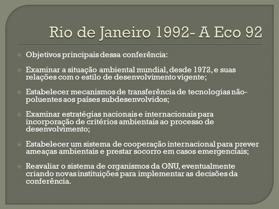 Rio de Janeiro 1992- A Eco 92 Objetivos principais dessa conferência: