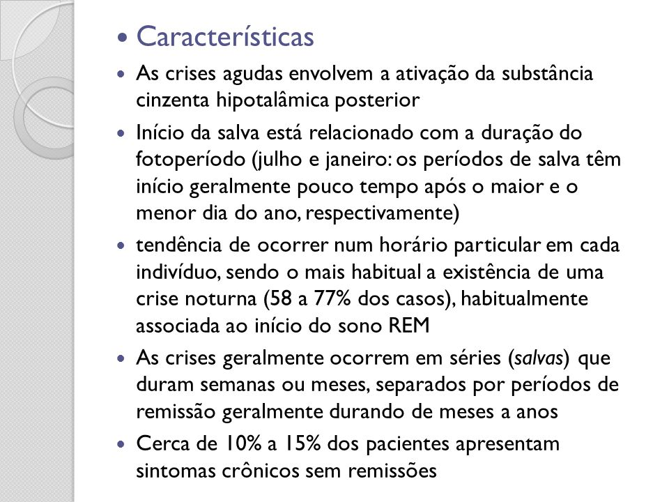 Características As crises agudas envolvem a ativação da substância cinzenta hipotalâmica posterior.