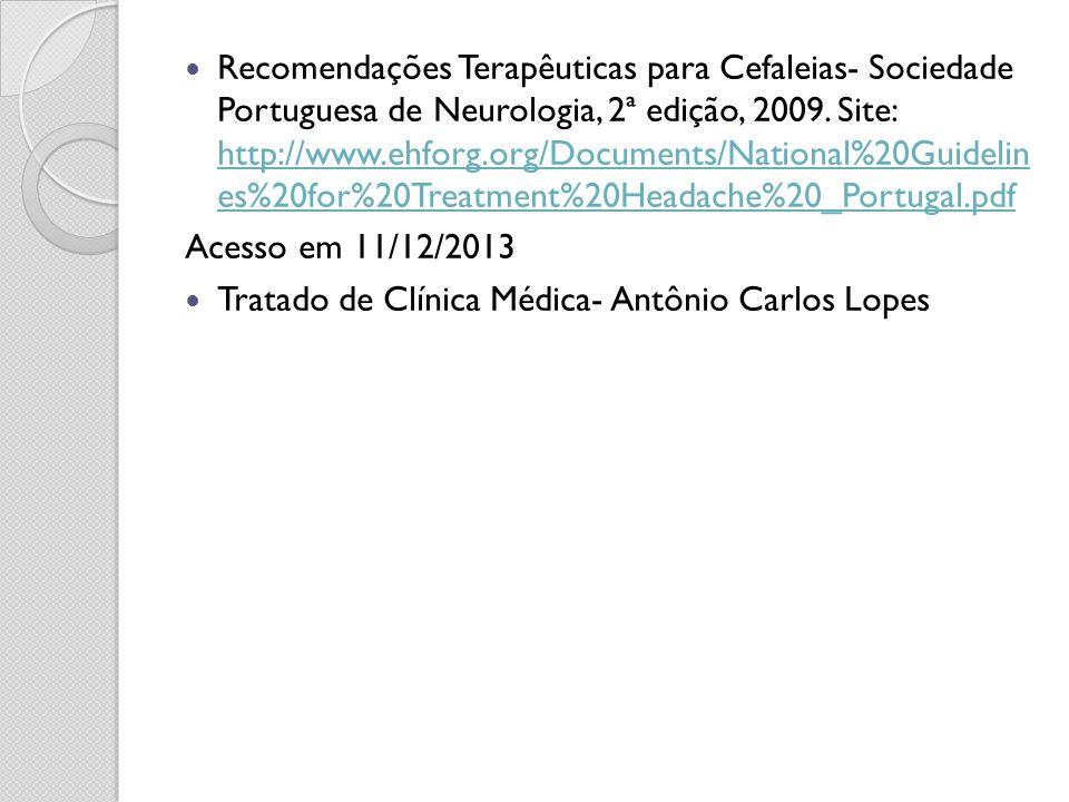 Recomendações Terapêuticas para Cefaleias- Sociedade Portuguesa de Neurologia, 2ª edição, 2009. Site: http://www.ehforg.org/Documents/National%20Guidelin es%20for%20Treatment%20Headache%20_Portugal.pdf