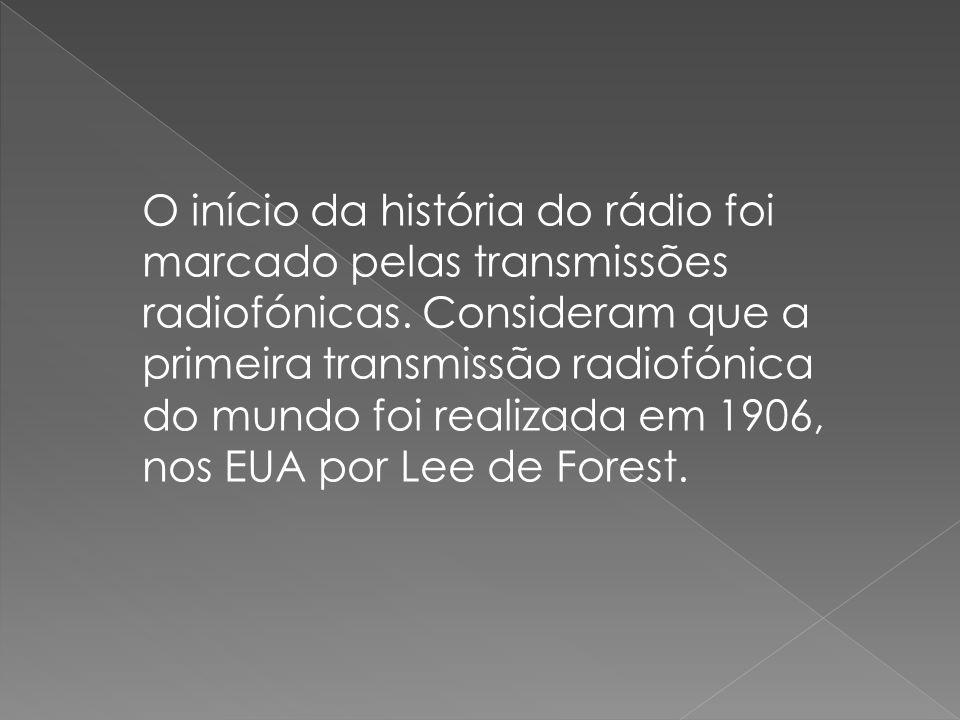 O início da história do rádio foi marcado pelas transmissões radiofónicas.
