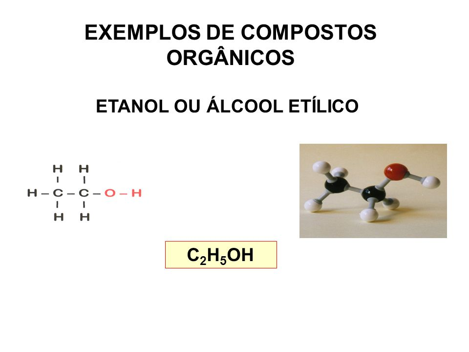 EXEMPLOS DE COMPOSTOS ORGÂNICOS ETANOL OU ÁLCOOL ETÍLICO