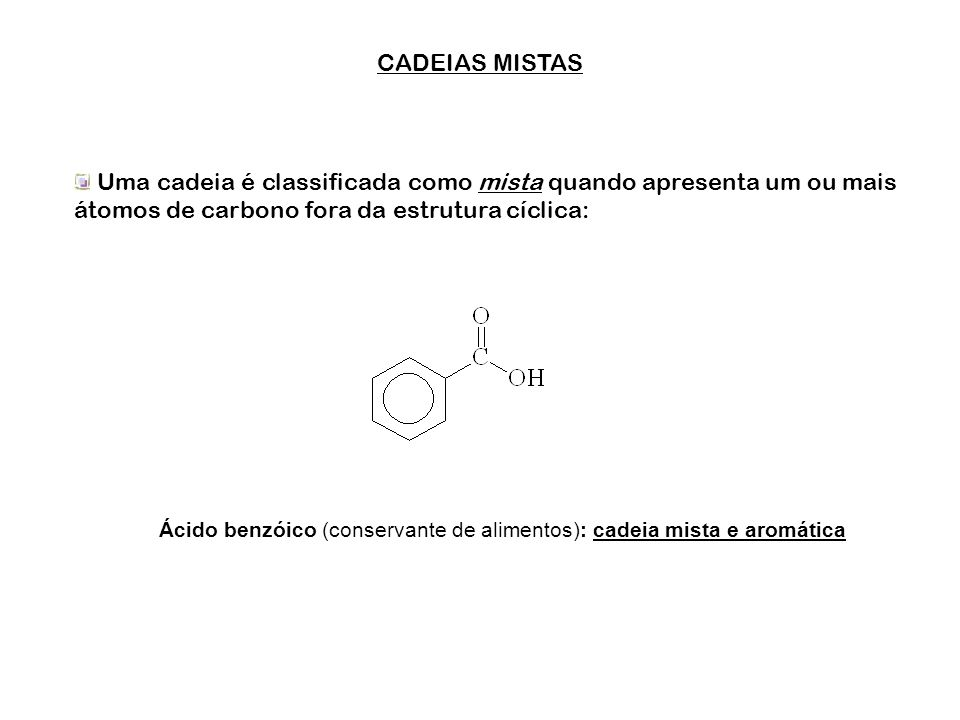 Ácido benzóico (conservante de alimentos): cadeia mista e aromática