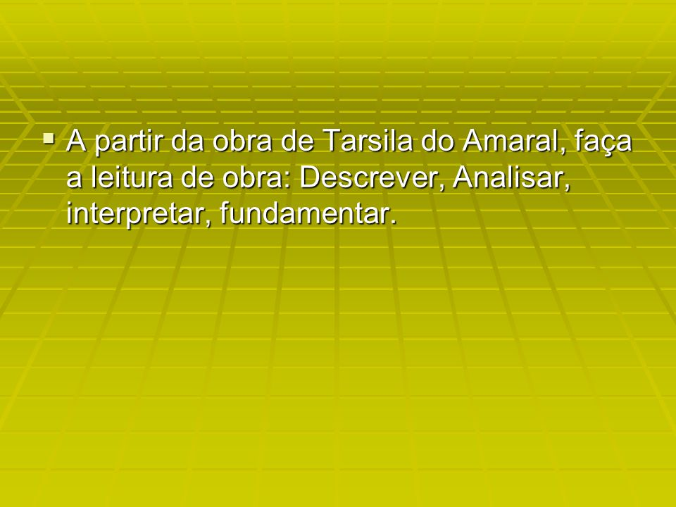 A partir da obra de Tarsila do Amaral, faça a leitura de obra: Descrever, Analisar, interpretar, fundamentar.
