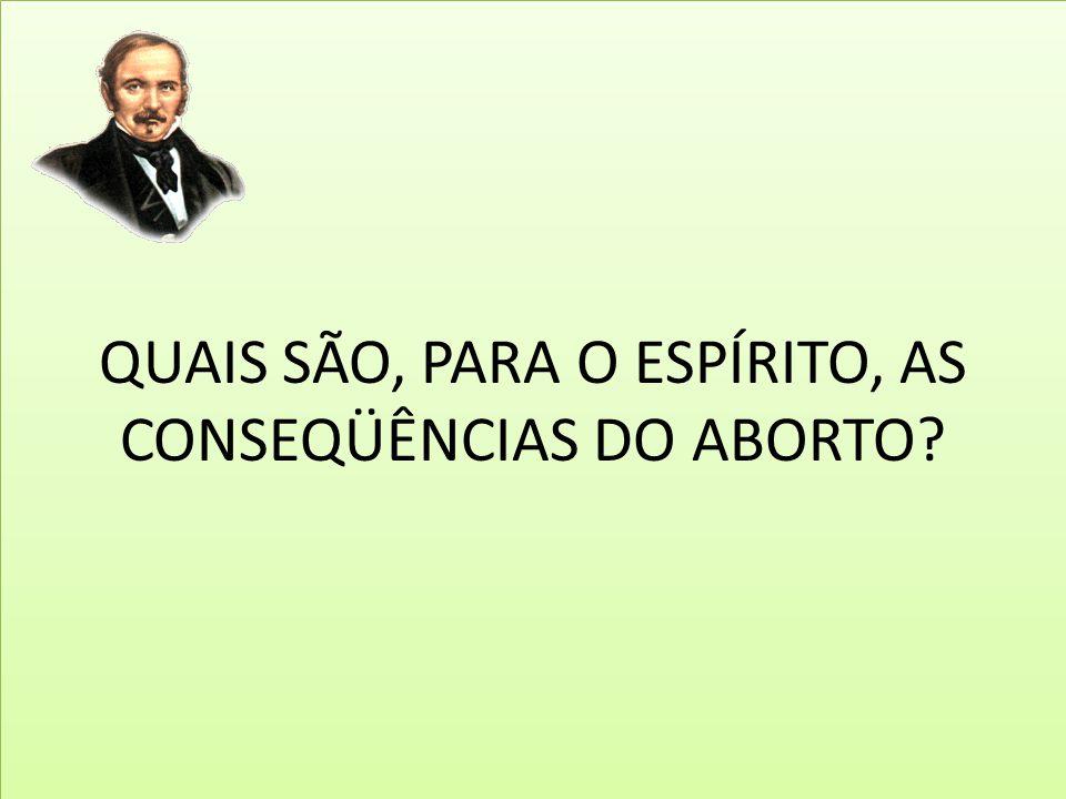 QUAIS SÃO, PARA O ESPÍRITO, AS CONSEQÜÊNCIAS DO ABORTO