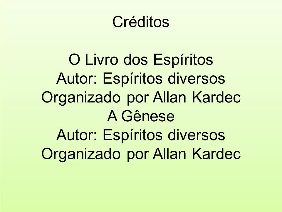 Créditos O Livro dos Espíritos Autor: Espíritos diversos Organizado por Allan Kardec A Gênese Autor: Espíritos diversos Organizado por Allan Kardec