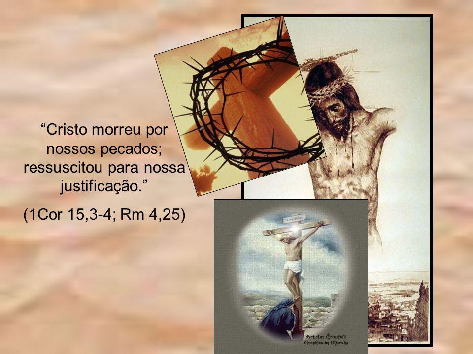 Cristo morreu por nossos pecados; ressuscitou para nossa justificação