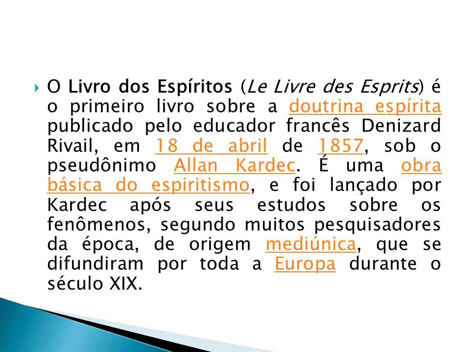 O Livro dos Espíritos (Le Livre des Esprits) é o primeiro livro sobre a doutrina espírita publicado pelo educador francês Denizard Rivail, em 18 de abril de 1857, sob o pseudônimo Allan Kardec.