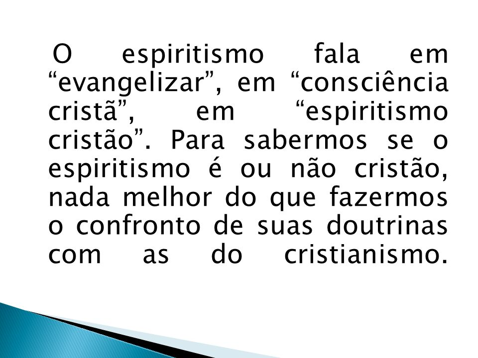 O espiritismo fala em evangelizar , em consciência cristã , em espiritismo cristão .