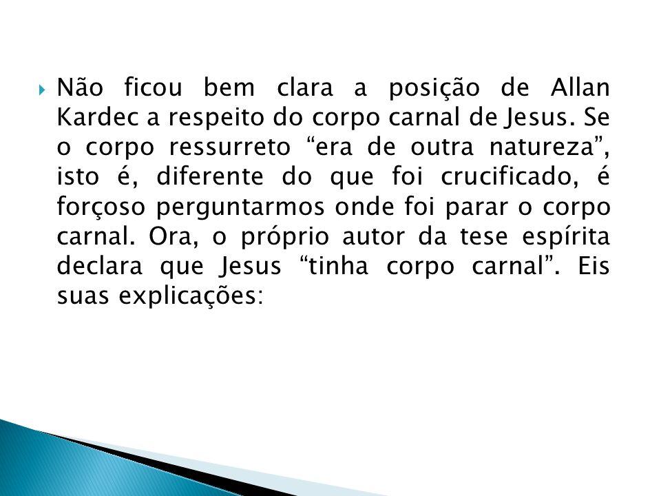 Não ficou bem clara a posição de Allan Kardec a respeito do corpo carnal de Jesus.