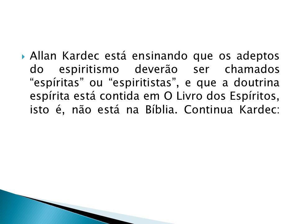 Allan Kardec está ensinando que os adeptos do espiritismo deverão ser chamados espíritas ou espiritistas , e que a doutrina espírita está contida em O Livro dos Espíritos, isto é, não está na Bíblia.