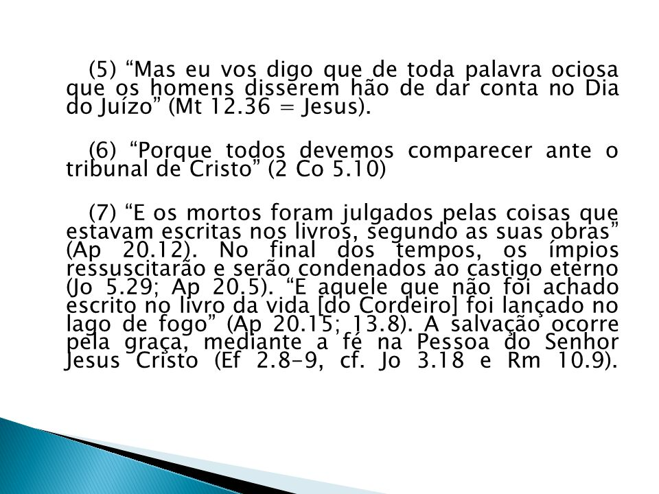 (5) Mas eu vos digo que de toda palavra ociosa que os homens disserem hão de dar conta no Dia do Juízo (Mt 12.36 = Jesus).